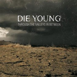 Die Young – Through the Valleys in Between