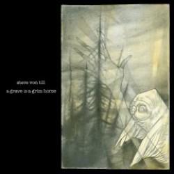 Steve Von Till – A Grave is a Grim Horse