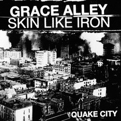 Grace Alley / Skin Like Iron – Quake City