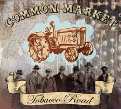Common Market – Tobacco Road
