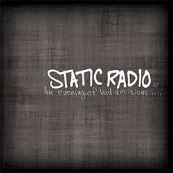 Static Radio (NJ) – An Evening of Bad Decisions...
