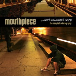 Mouthpiece – Can't Kill What's Inside: The Complete Discography