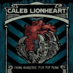 Caleb Lionheart – Think Hardcore, Play Pop Punk