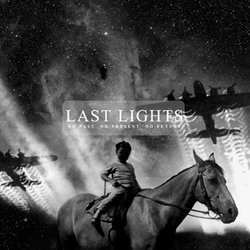 Last Lights – No Past No Present No Future
