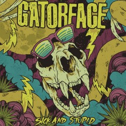 Gatorface – Sick and Stupid