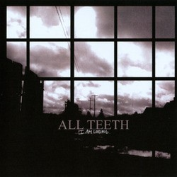 All Teeth – I am Losing