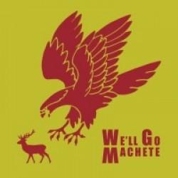 We'll Go Machete – We'll Go Machete