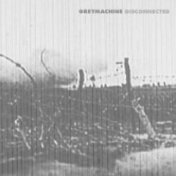 GREYMACHINE – Disconnected