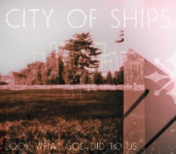 City of Ships – Look What God Did to Us