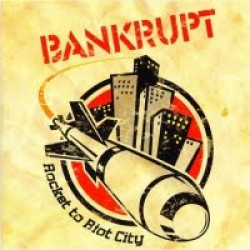 Bankrupt – Rocket to Riot City