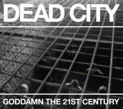 Dead City – Goddamn the 21st Century