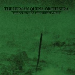 The Human Quena Orchestra – The Politics of the Irredeemable