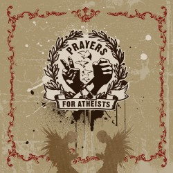 Prayers for Atheists – Prayers for Atheists