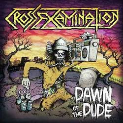 Cross Examination – Dawn of the Dude EP