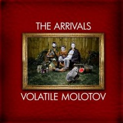 The Arrivals – Volatile Molotov