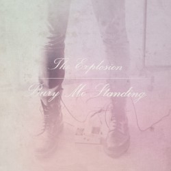 The Explosion – Bury Me Standing