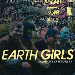 Earth Girls – Wrong Side of History