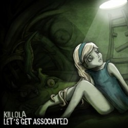 Killola – Let's Get Associated