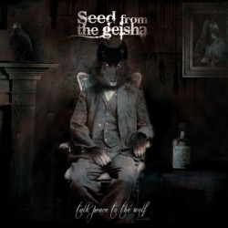 Seed From The Geisha – Talk Peace to the Wolf