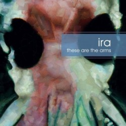 Ira – These Are The Arms