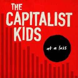 The Capitalist Kids – At A Loss