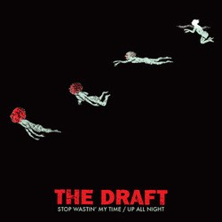 The Draft – Stop Wastin' My Time/Up All Night