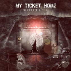 My Ticket Home – To Create A Cure