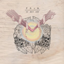 Pala – We Don't Exist