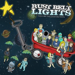 Rust Belt Lights – These Are the Good Old Days