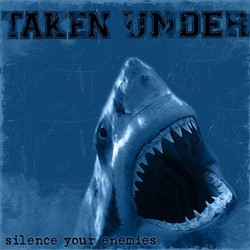 Taken Under – Silence Your Enemies