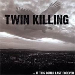 Twin Killing – ...If This Could Last Forever