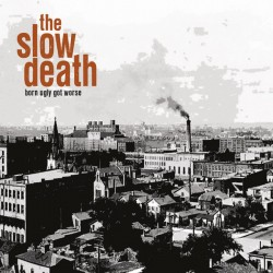 The Slow Death – Born Ugly, Got Worse