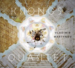 Kronos Quartet – Music of Vladimir Martynov