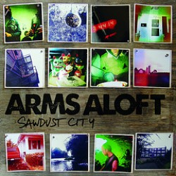 Arms Aloft – Sawdust City