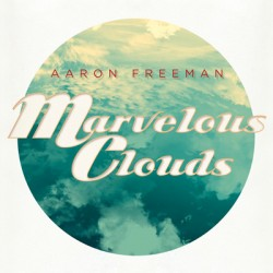 Aaron Freeman – Marvelous Clouds