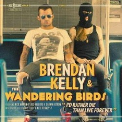 Brendan Kelly & The Wandering Birds – I'd Rather Die Than Live Forever