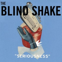 The Blind Shake – Seriousness