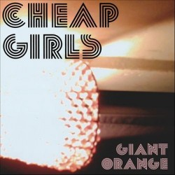 Cheap Girls – Giant Orange
