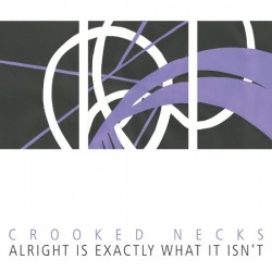 Crooked Necks – Alright Is Exactly What It Isn't