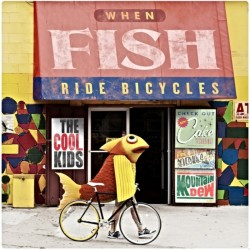 The Cool Kids – When Fish Ride Bicycles