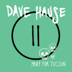 Dave Hause – Pray For Tuscon