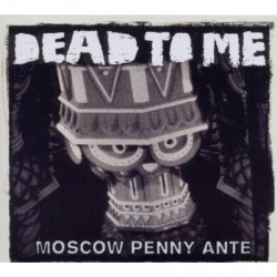 Dead to Me – Moscow Penny Ante