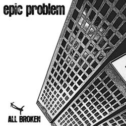 Epic Problem – All Broken