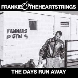 Frankie & The Heartstrings – The Days Run Away