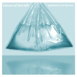 Future of the Left – Polymers Are Forever EP