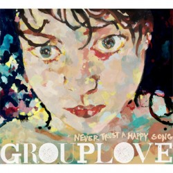 Grouplove – Never Trust a Happy Song