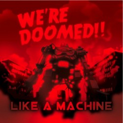 We're Doomed – Like A Machine