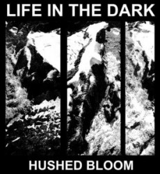 Life In The Dark – Hushed Bloom