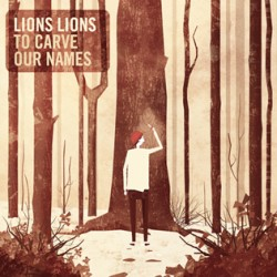 Lions Lions – To Carve Our Names