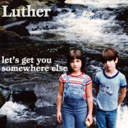 Luther – Let's Get You Somewhere Else